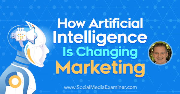 How Artificial Intelligence Is Changing Marketing featuring insights from Mike Rhodes on the Social Media Marketing Podcast.