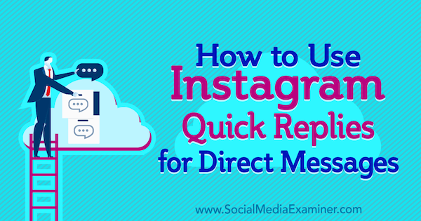 How to Use Instagram Quick Replies for Direct Messages by Jenn Herman on Social Media Examiner.