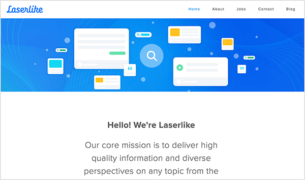 """This is a screenshot of the Laserlike home page. The top of the page shows an illustration. It has a blue background and several white rectangles with gray bars and colored squares meant to suggest different web pages. Below the illustration is the following text: """"Hello, we're Laserlike! Our core mission is to deliver high-quality information and diverse perspectives on any topic. . ."""""""
