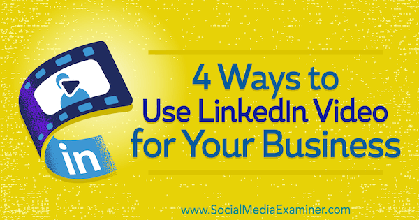 4 Ways to Use LinkedIn Video for Your Business by Michaela Alexis on Social Media Examiner.