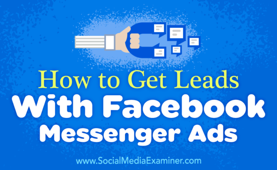 how-to-get-leads-with-facebook-messenger-ads