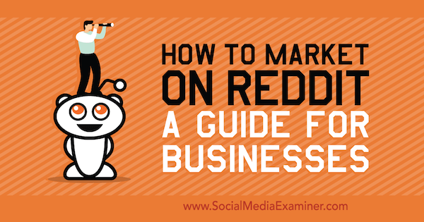 How to Market on Reddit: A Guide for Businesses by Marshal Carper on Social Media Examiner.