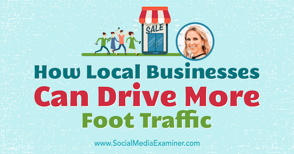 How Local Businesses Can Drive More Foot Traffic featuring insights from Stacy Tuschl on the Social Media Marketing Podcast.