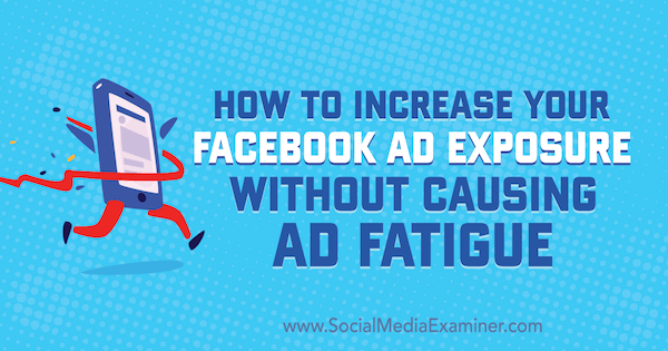 How to Increase Your Facebook Ad Exposure Without Causing Ad Fatigue by Charlie Lawrance on Social Media Examiner.