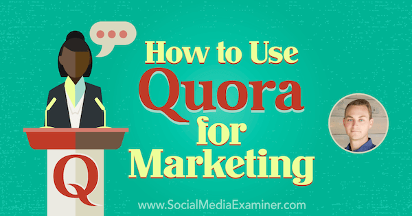 How to Use Quora for Marketing featuring insights from JD Prater on the Social Media Marketing Podcast.