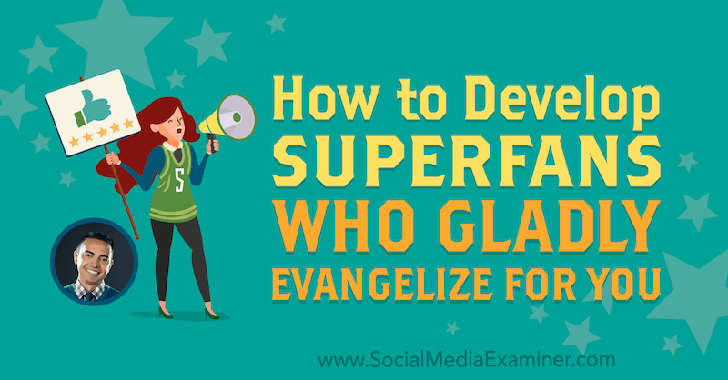 How to Develop Superfans Who Gladly Evangelize for You featuring insights from Pat Flynn on the Social Media Marketing Podcast.