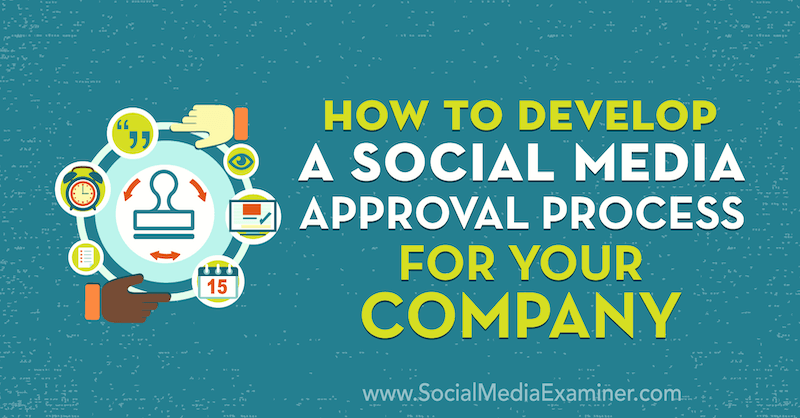 How to Develop a Social Media Approval Process for Your Company by Yvonne Heimann on Social Media Examiner.