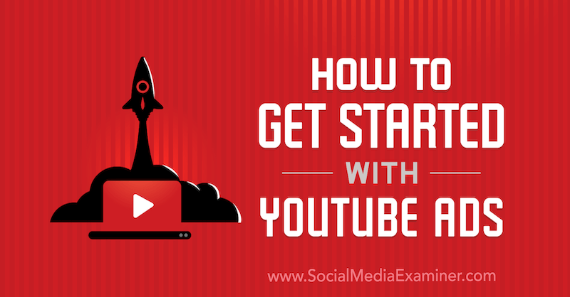 How to Get Started With YouTube Ads by Uzair Kharawala on Social Media Examiner.